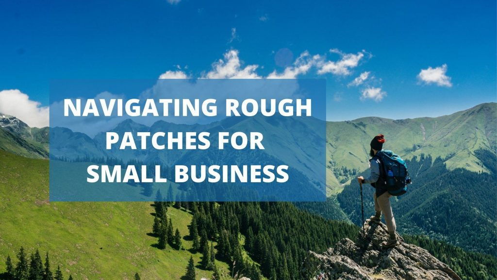 NAVIGATING ROUGH PATCHES FOR SMALL BUSINESS