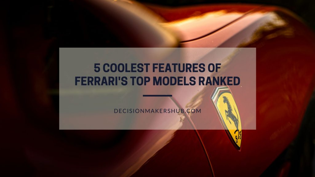 5 Coolest Features of Ferrari's Top Models Ranked